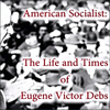Poster for American Socialist: The Life and Times of Eugene Victor Debs