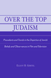 Poster for Over the Top Judaism: Precedents and Trends in the Depiction of Jewish Beliefs and Observances in Film and Television
