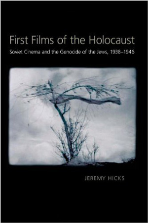Poster for First Films of the Holocaust: Soviet Cinema and the Genocide of the Jews, 1938–1946